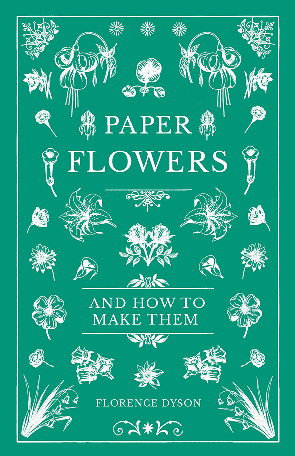 9781528700269 - Paper Flowers and How to Make Them - Florence Dyson