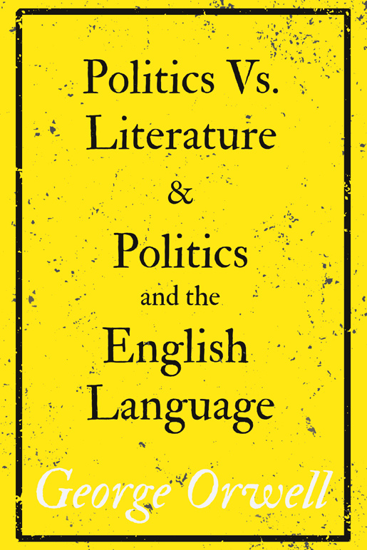 9781528719032 - Politics Vs. Literature and Politics and the English Language - George Orwell