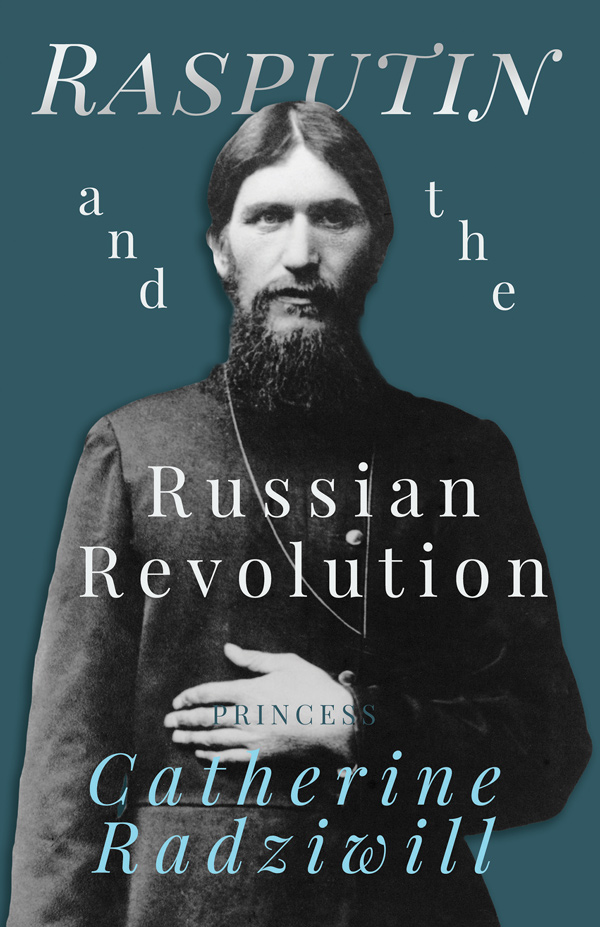 9781528704458 - Rasputin and the Russian Revolution - Catherine Radziwill