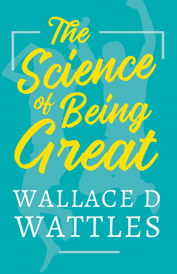 9781528716116 - The Science of Being Great  - WallaceD. Wattles