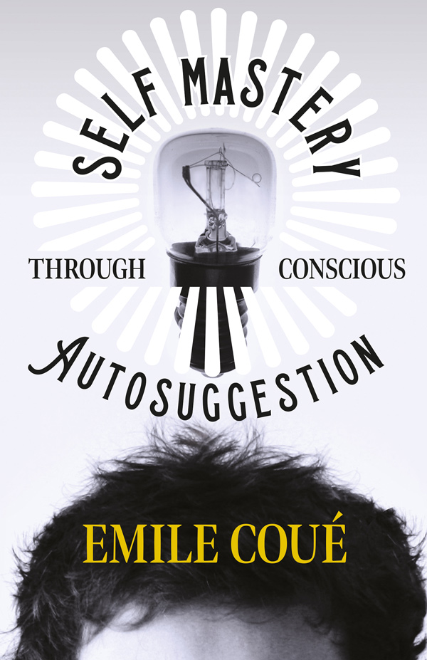 9781447403180 - Self Mastery Through Conscious Autosuggestion - Emile Coué