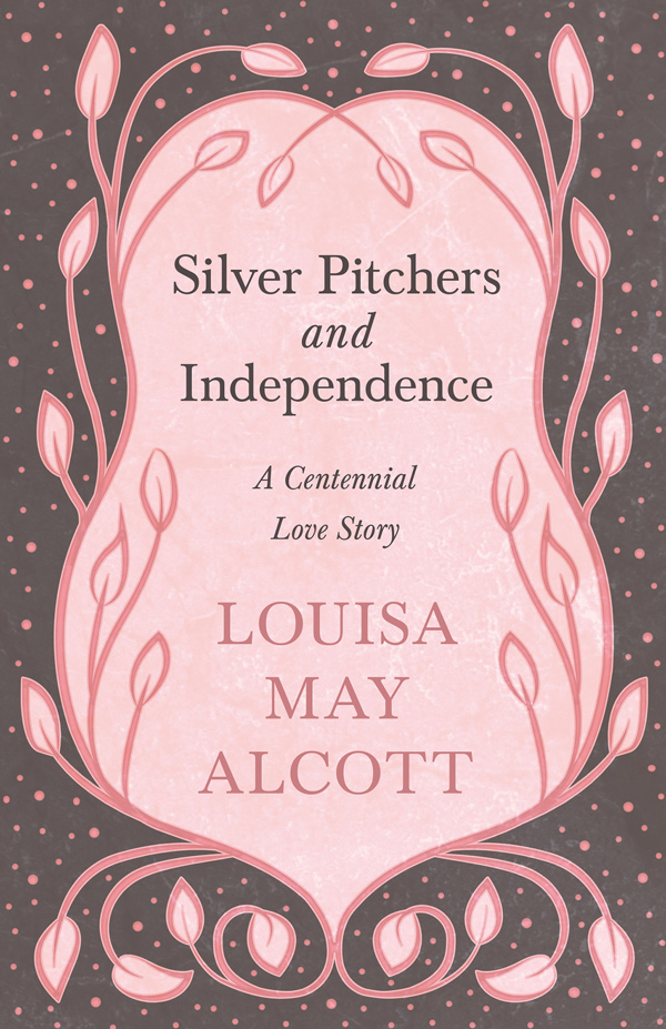 9781528714242 - Silver Pitchers: and Independence - Louisa May Alcott