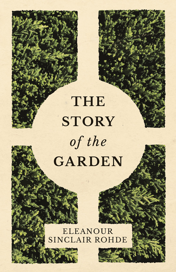 9781528700320 - The Story of the Garden - Eleanour Sinclair Rohde