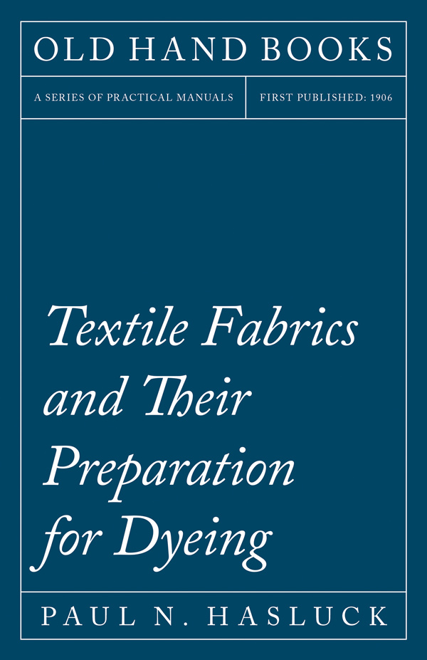 9781528703093 - Textile Fabrics and Their Preparation for Dyeing - Paul N. Hasluck