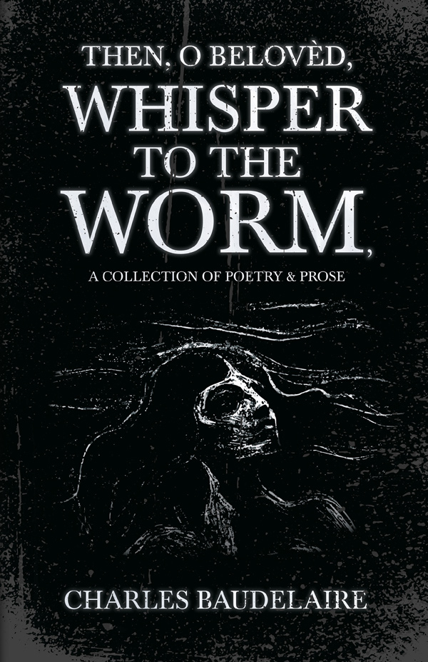 Then, O Belovèd, Whisper to the Worm