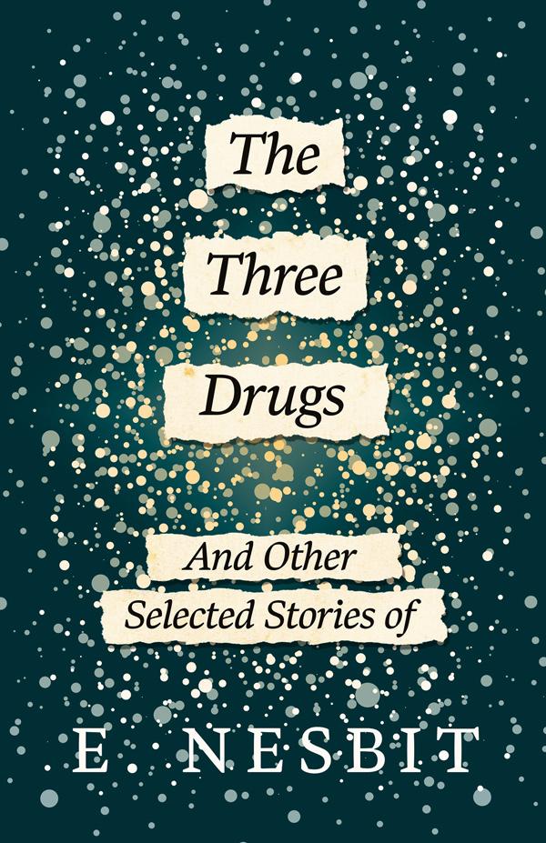 9781447406464 - The Three Drugs - E. Nesbit