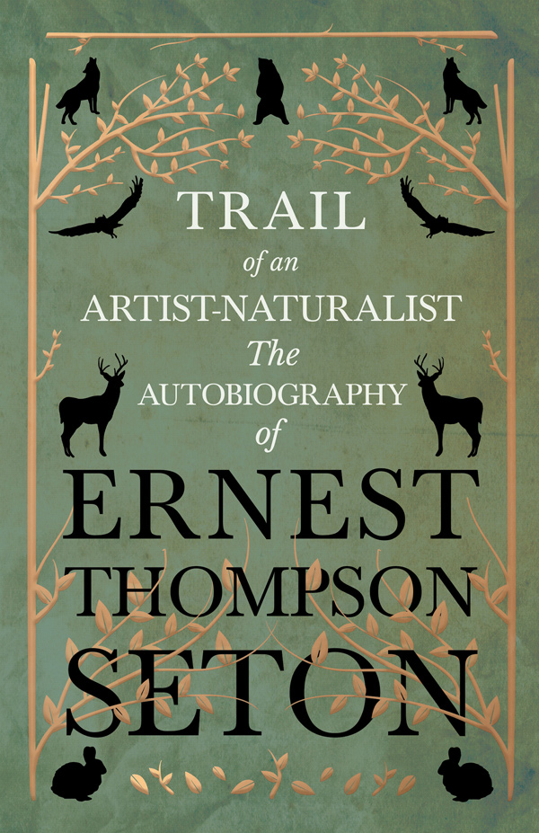 9781528706360 - Trail of an Artist-Naturalist - Ernest Thompson Seton