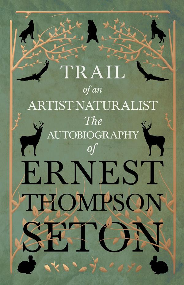 9781528706360 - Trail of an Artist-Naturalist - ErnestThompson Seton