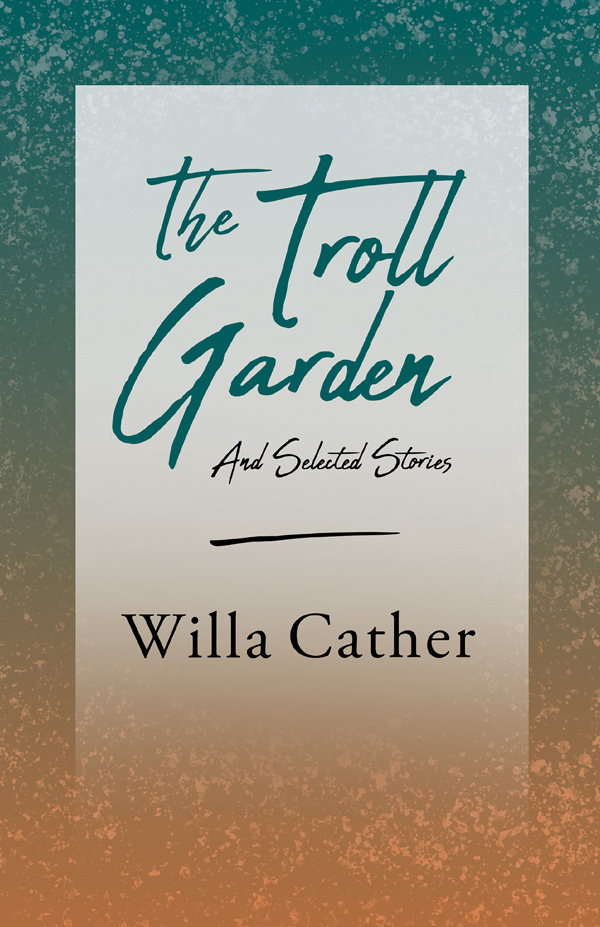 9781528716147 - The Troll Garden and Selected Stories - Willa Cather