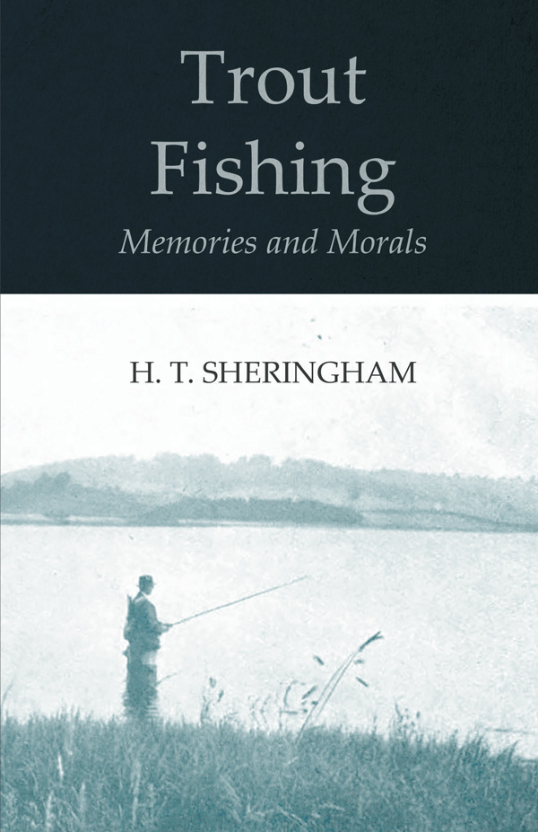 9781528710602 - Trout Fishing Memories and Morals - H. T. Sheringham