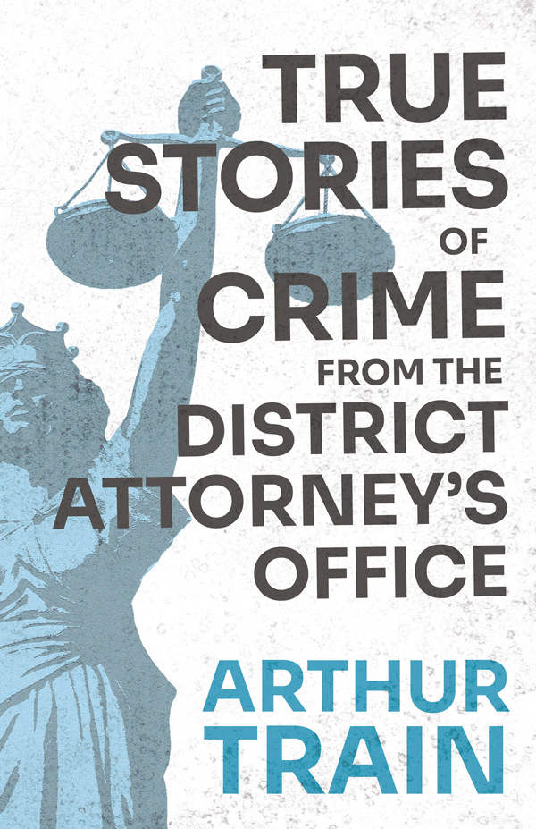 9781528719209 - True Stories of Crime from the District Attorney's Office - Arthur Train