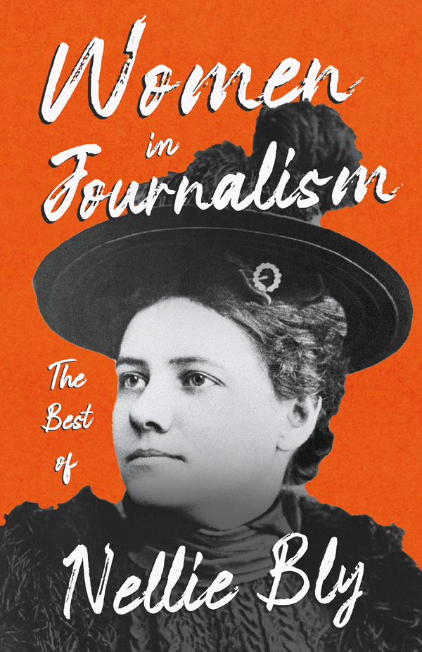 Women in Journalism – The Best of Nellie Bly