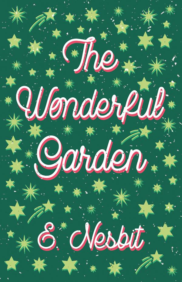 9781528713122 - The Wonderful Garden - E. Nesbit
