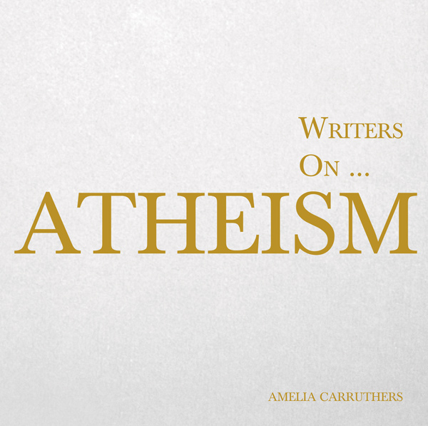 9781473324602 - Writers on... Atheism - Amelia Carruthers