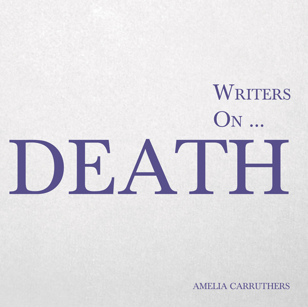 9781473326491 - Writers on... Death - Amelia Carruthers