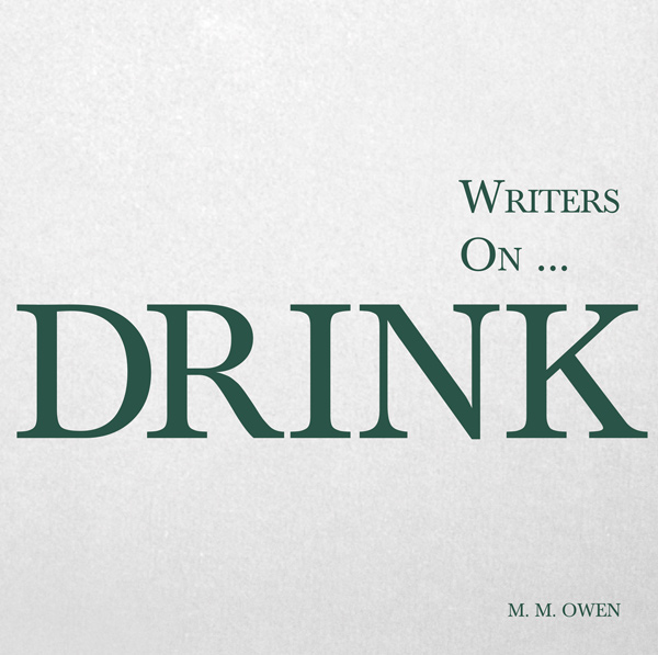 9781473320840 - Writers on... Drink - M. M. Owen
