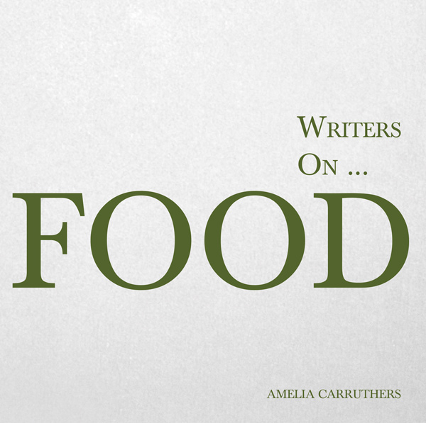 9781473320833 - Writers on... Food - Amelia Carruthers