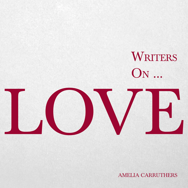 9781473320819 - Writers on... Love - Amelia Carruthers