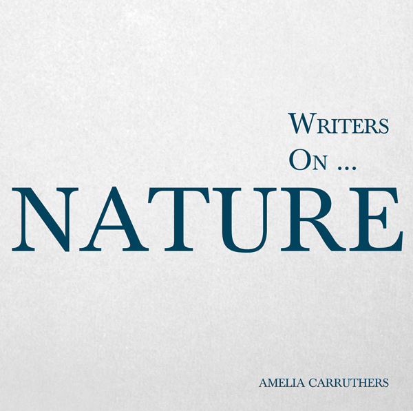 9781473320802 - Writers on... Nature - Amelia Carruthers