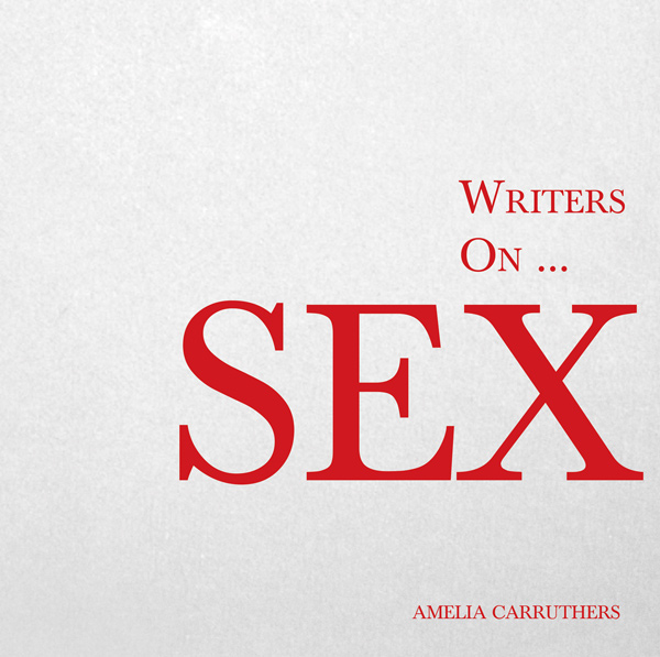 9781473320826 - Writers on... Sex - Amelia Carruthers